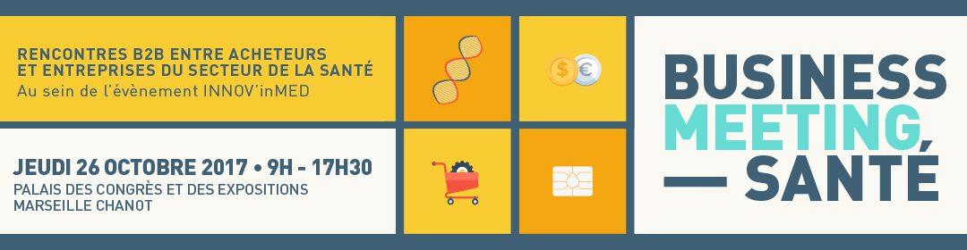 Business Meeting Santé 2017 – le Grand RV de la filière santé Jeudi 26 Octobre Marseille Chanot- Inscrivez-vous !